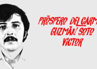 Thumbnail for the post titled: Memorias Rebeldes: Próspero del Carmen Guzmán Soto, Víctor, el Grande; el hijo más sencillo y humilde de Neltume